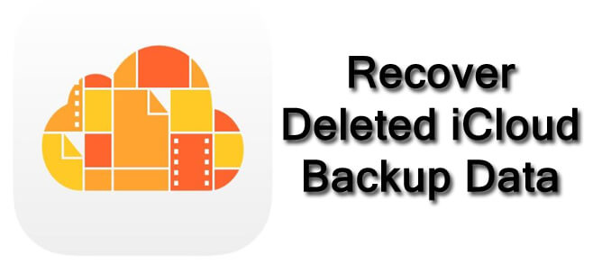 How To Retrieve Deleted iCloud Backup Data