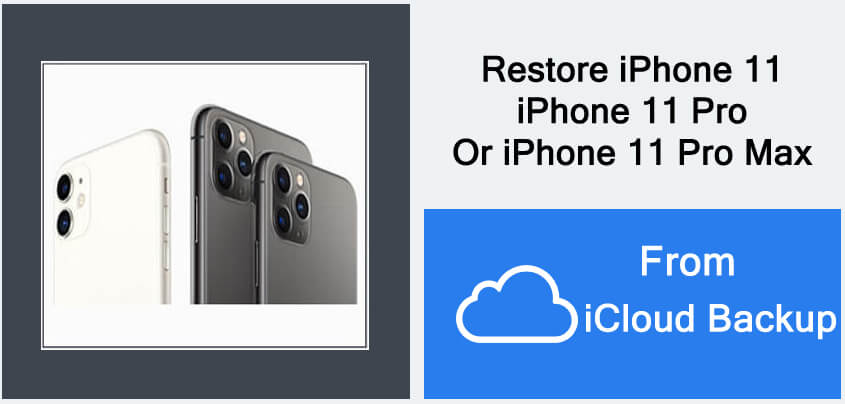 Restore iPhone 11, 11 Pro Or iPhone 11 Pro Max From iCloud Backup