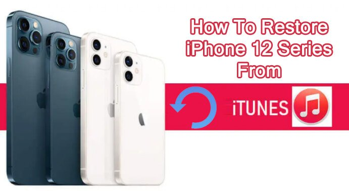 Restore iPhone 12, 12 Mini Or iPhone 12 Pro or 12 Pro Max From iTunes Backup