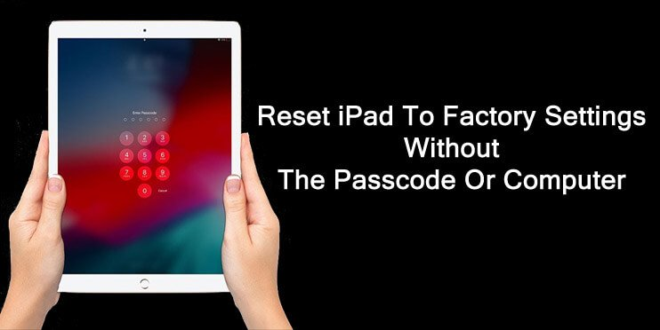 How To Reset iPad Without Passcode or Computer