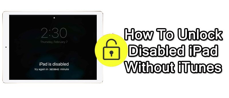 Solutions To Unlock Disabled iPad Without iTunes